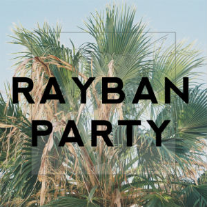 Rayban Party -